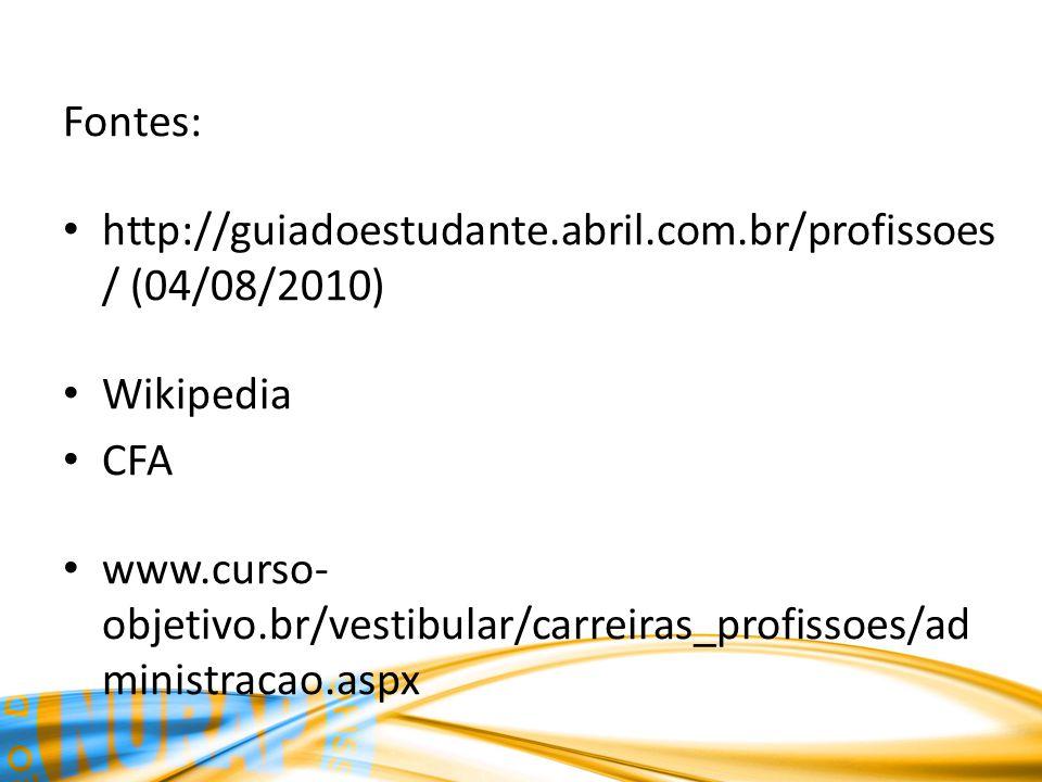 Fontes: http://guiadoestudante.abril.com.br/profissoes/ (04/08/2010) Wikipedia. CFA.