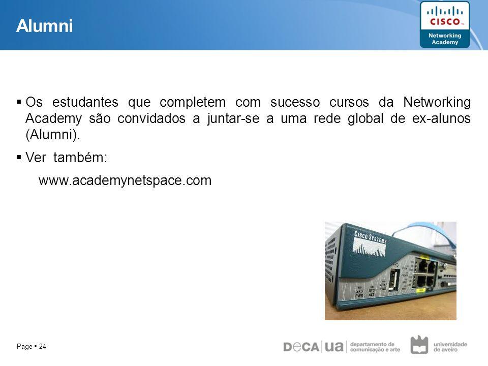Alumni Os estudantes que completem com sucesso cursos da Networking Academy são convidados a juntar-se a uma rede global de ex-alunos (Alumni).