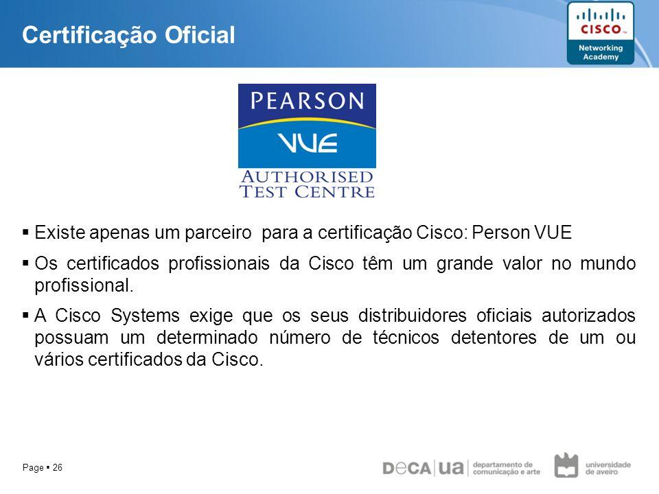Certificação Oficial Existe apenas um parceiro para a certificação Cisco: Person VUE.
