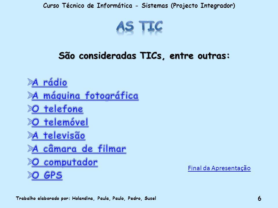 As TIC São consideradas TICs, entre outras: A rádio