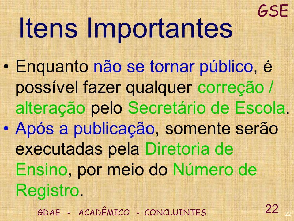 GSE Itens Importantes. Enquanto não se tornar público, é possível fazer qualquer correção / alteração pelo Secretário de Escola.
