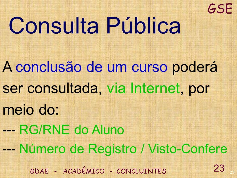 GSE Consulta Pública. A conclusão de um curso poderá ser consultada, via Internet, por meio do: -- RG/RNE do Aluno.