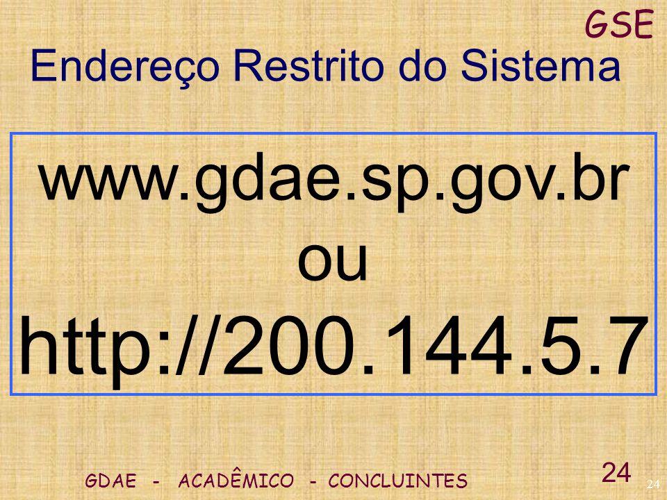 http://200.144.5.7 www.gdae.sp.gov.br ou Endereço Restrito do Sistema