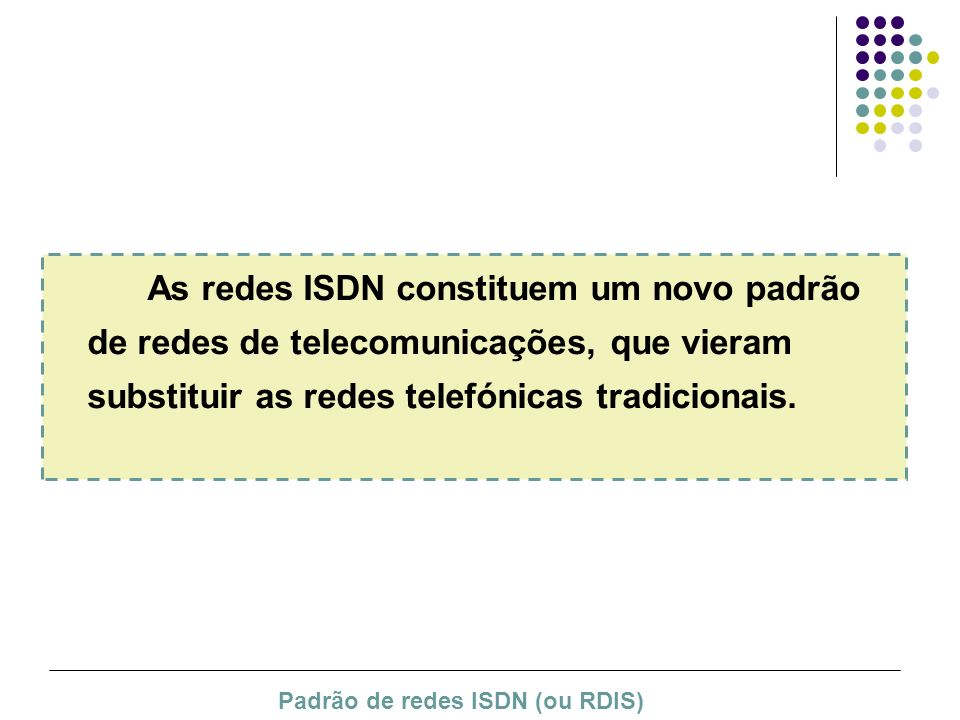 As redes ISDN constituem um novo padrão de redes de telecomunicações, que vieram substituir as redes telefónicas tradicionais.