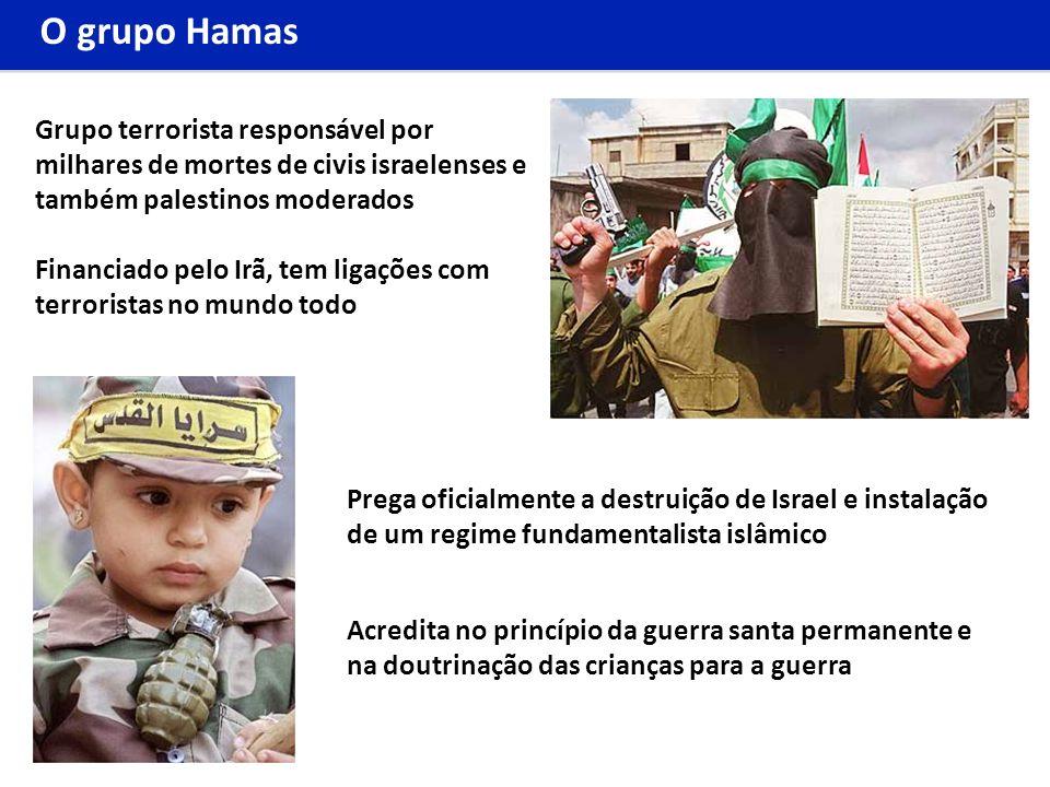 O grupo Hamas Grupo terrorista responsável por milhares de mortes de civis israelenses e também palestinos moderados.
