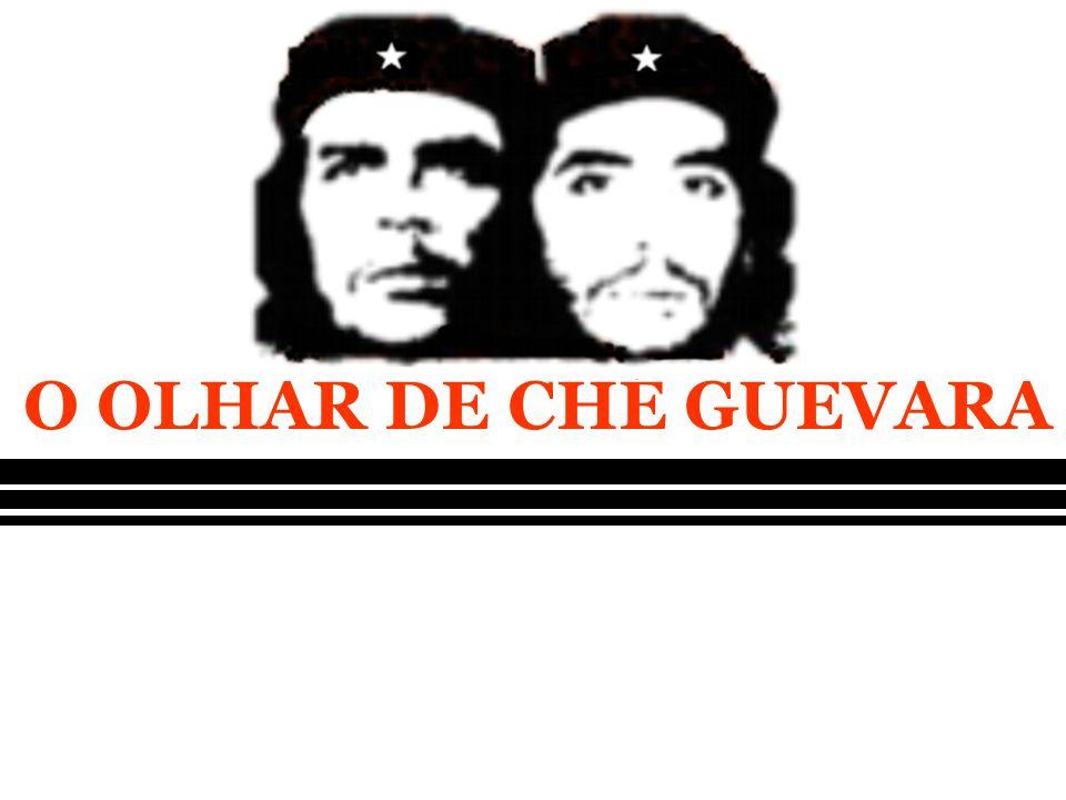 O OLHAR DE CHÉ GUEVARA