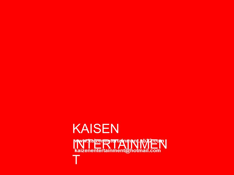 KAISEN INTERTAINMENT www.kaizenentertainment.eb22.com