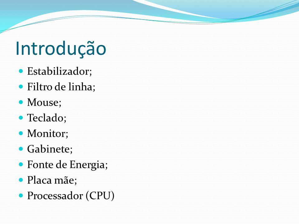 Introdução Estabilizador; Filtro de linha; Mouse; Teclado; Monitor;