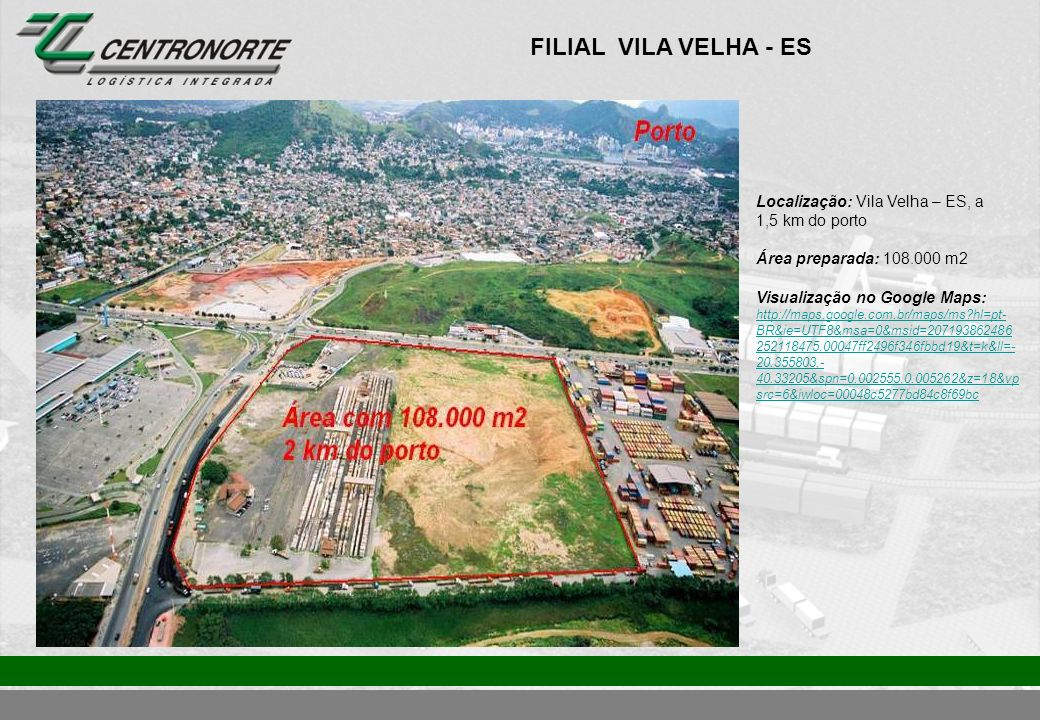 FILIAL VILA VELHA - ES Localização: Vila Velha – ES, a 1,5 km do porto
