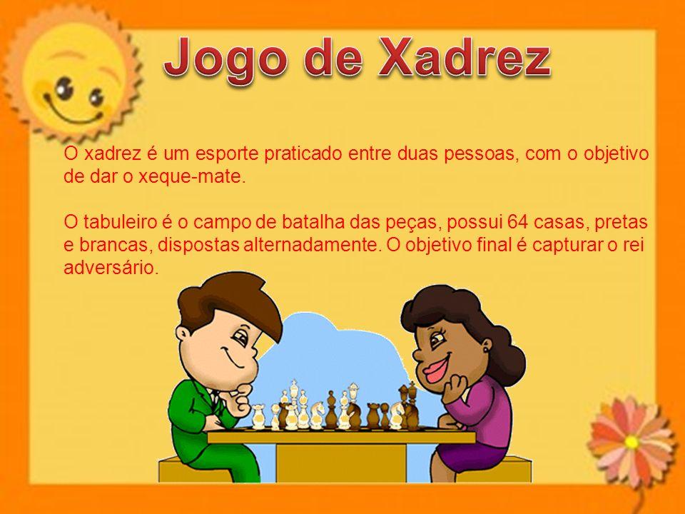 Jogo de Xadrez O xadrez é um esporte praticado entre duas pessoas, com o objetivo de dar o xeque-mate.