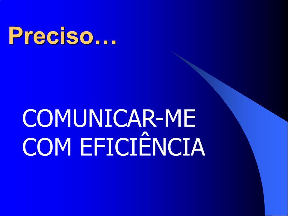 Preciso… COMUNICAR-ME COM EFICIÊNCIA