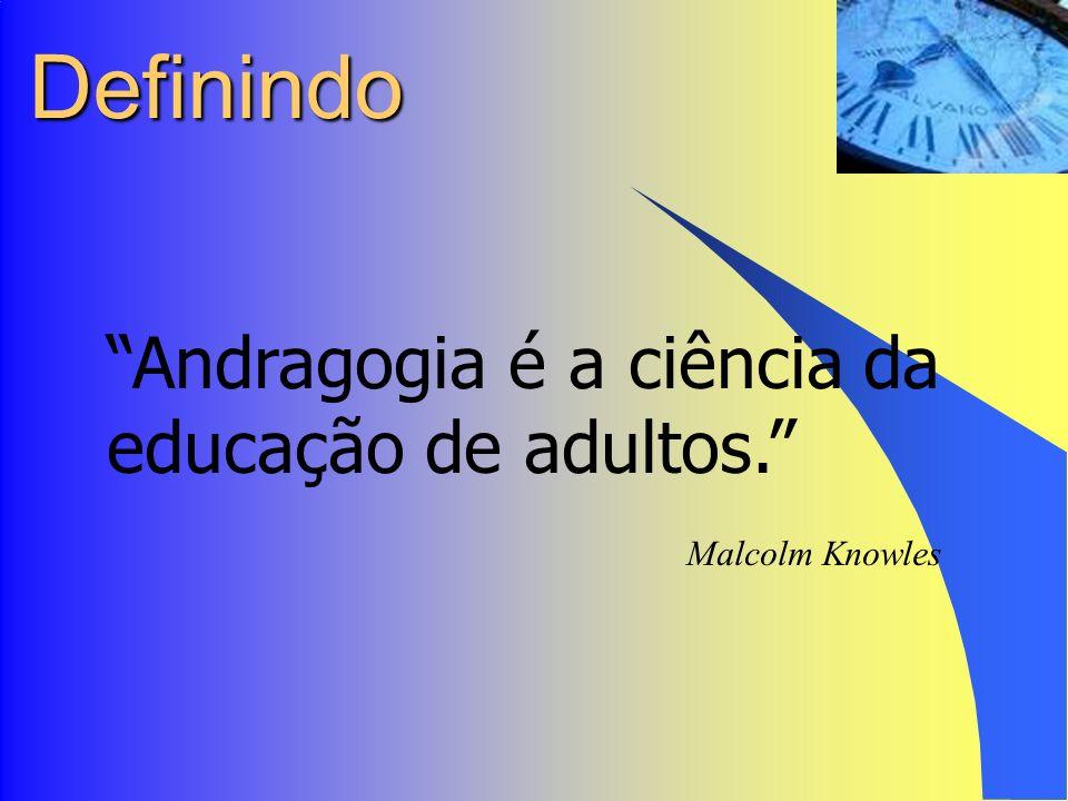 Definindo Andragogia é a ciência da educação de adultos.