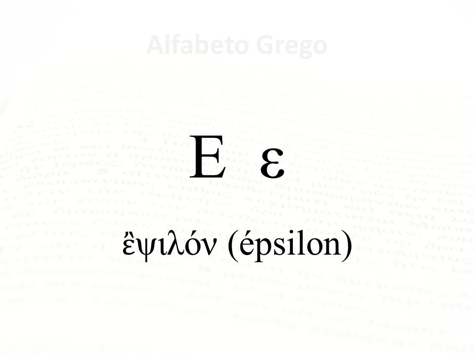 Ε ε ἒψιλόν (épsilon) Alfabeto Grego Letra Nome da Letra Α α ἄλφα Β β