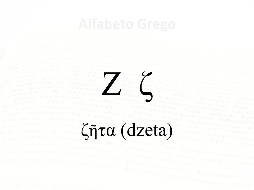 Alfabeto Grego Ζ ζ ζῆτα (dzeta) Dz