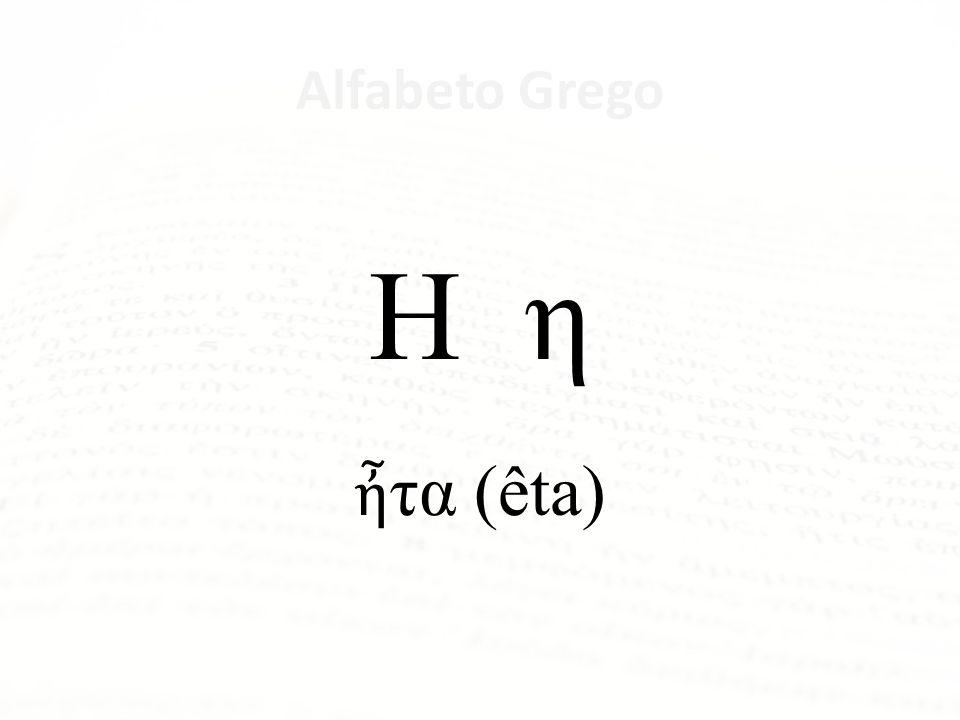 Η η ἦτα (êta) Alfabeto Grego Letra Nome da Letra Α α ἄλφα Β β βῆτα Γ γ