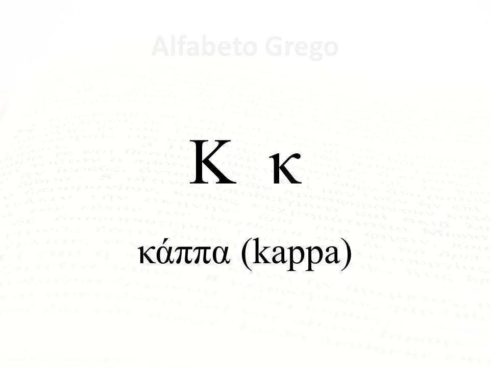 Κ κ κάππα (kappa) Alfabeto Grego Letra Nome da Letra Α α ἄλφα Β β βῆτα