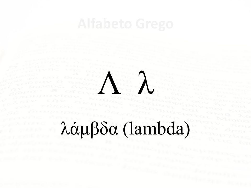 Λ λ λάμβδα (lambda) Alfabeto Grego Letra Nome da Letra Α α ἄλφα Β β