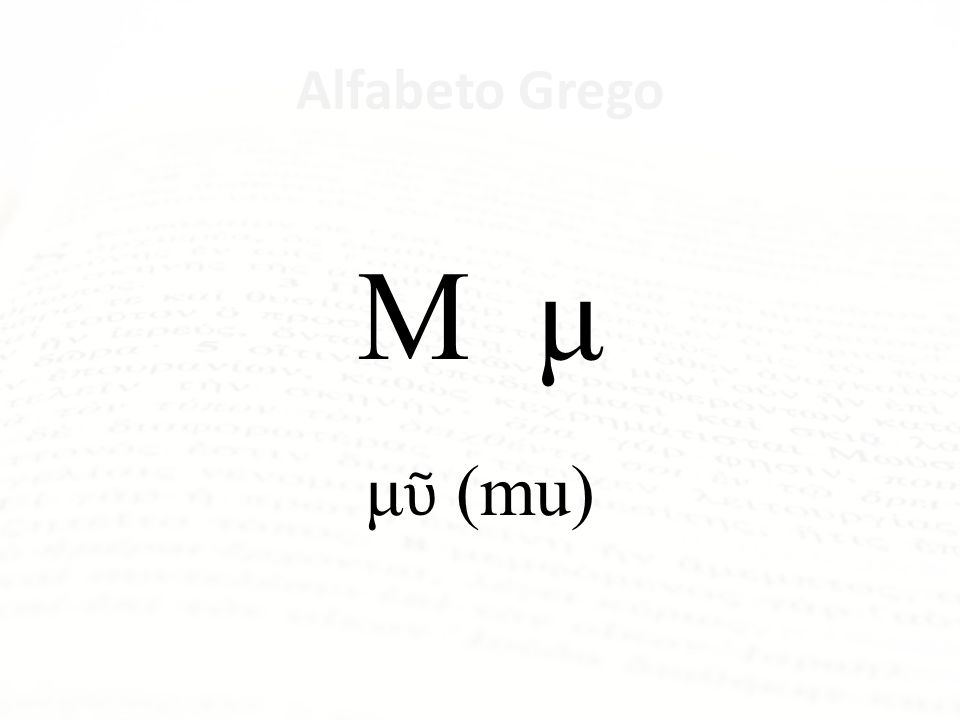 Alfabeto Grego Μ μ μῦ (mu) Mí