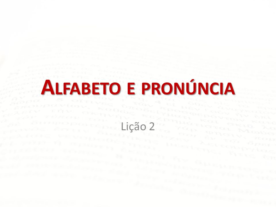 Alfabeto e pronúncia Lição 2