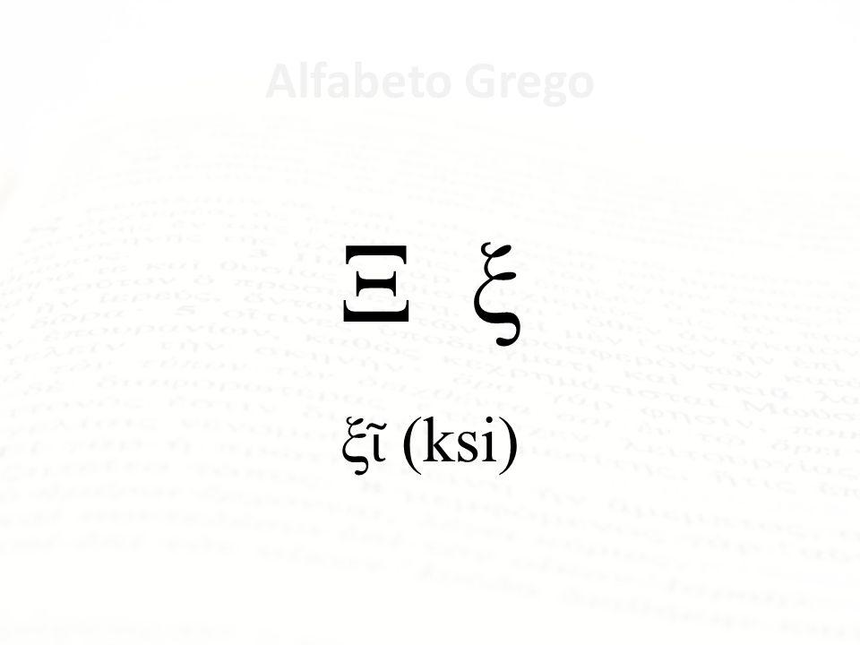 Alfabeto Grego Ξ ξ ξῖ (ksi) ksi