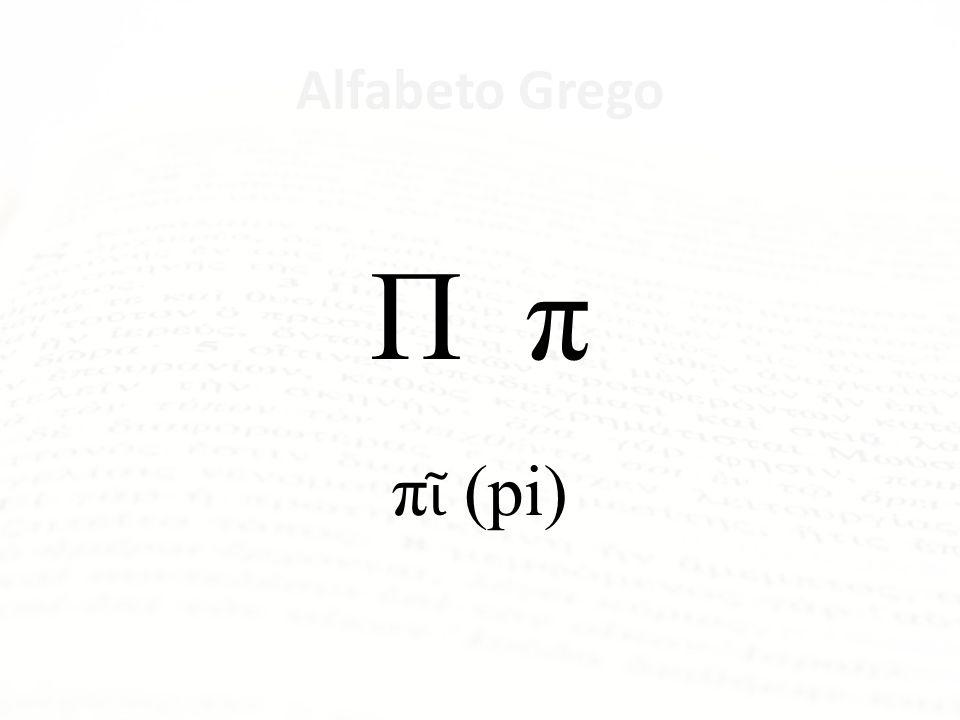 Π π πῖ (pi) Alfabeto Grego Letra Nome da Letra Α α ἄλφα Β β βῆτα Γ γ