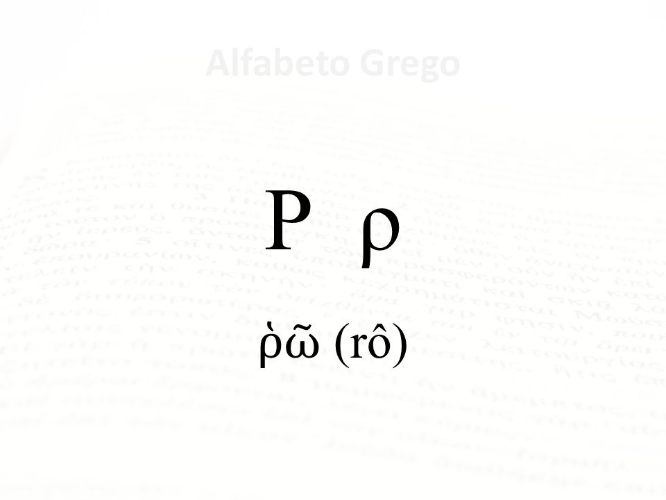 Ρ ρ ῥῶ (rô) Alfabeto Grego