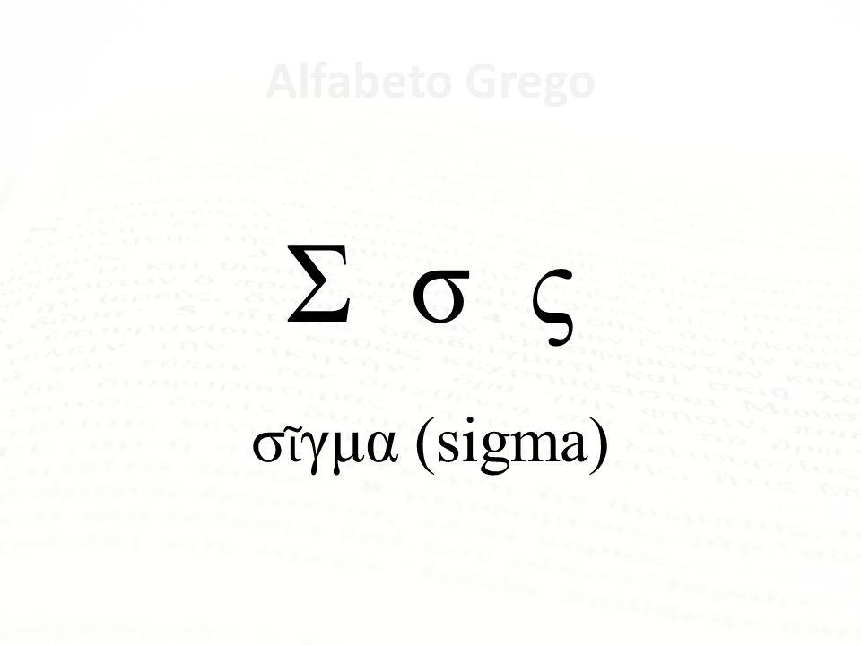 Alfabeto Grego Σ σ ς σῖγμα (sigma) Forma final