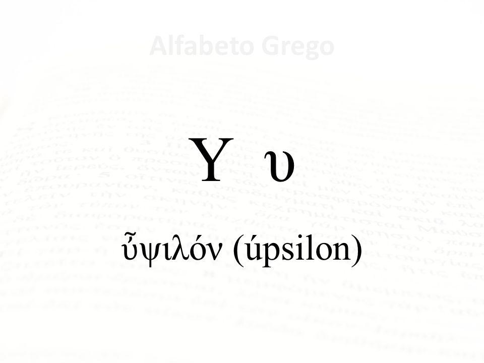 Alfabeto Grego Υ υ ὖψιλόν (úpsilon) U - í