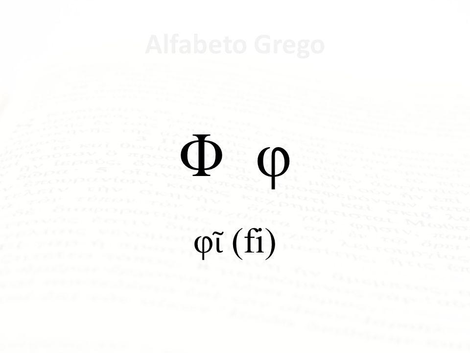 Φ φ φῖ (fi) Alfabeto Grego Letra Nome da Letra Α α ἄλφα Β β βῆτα Γ γ