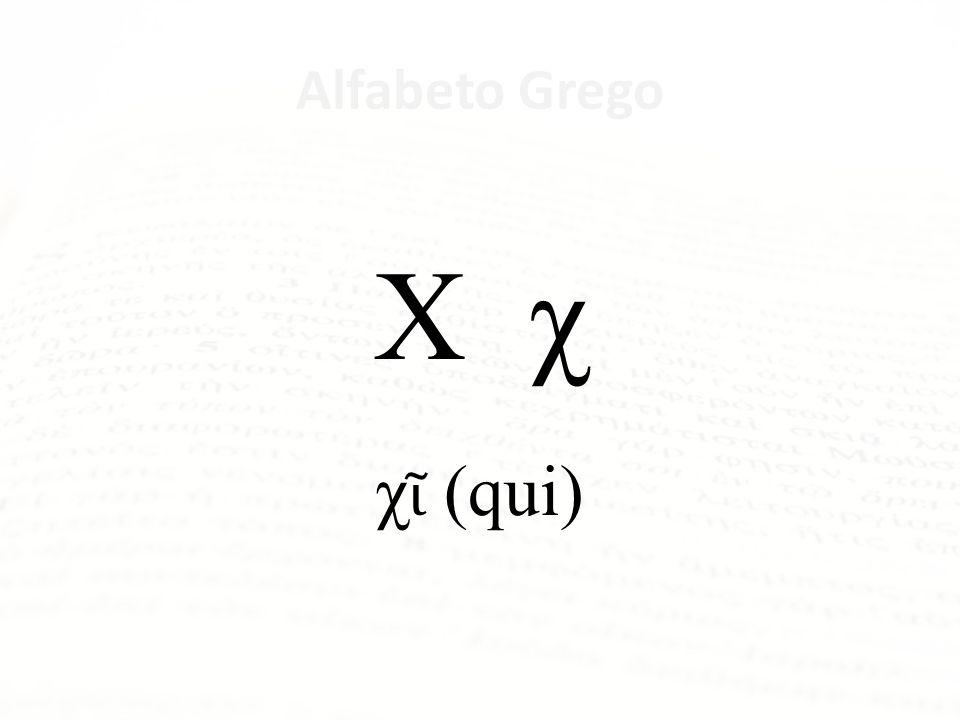 Alfabeto Grego Χ χ χῖ (qui) Som gutural - Chi