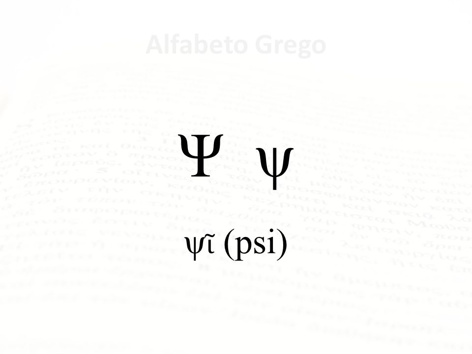 Alfabeto Grego Ψ ψ ψῖ (psi) Psi