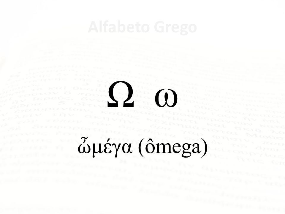 Alfabeto Grego Ω ω ὦμέγα (ômega)
