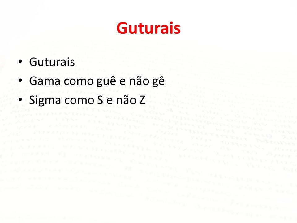 Guturais Guturais Gama como guê e não gê Sigma como S e não Z