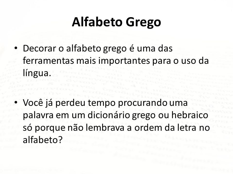 Alfabeto Grego Decorar o alfabeto grego é uma das ferramentas mais importantes para o uso da língua.
