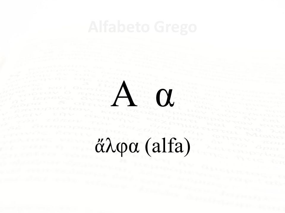 Α α ἄλφα (alfa) Alfabeto Grego Letra Nome da Letra Α α ἄλφα Β β βῆτα