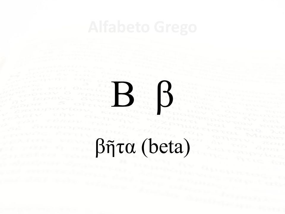 Β β βῆτα (beta) Alfabeto Grego Letra Nome da Letra Α α ἄλφα Β β βῆτα