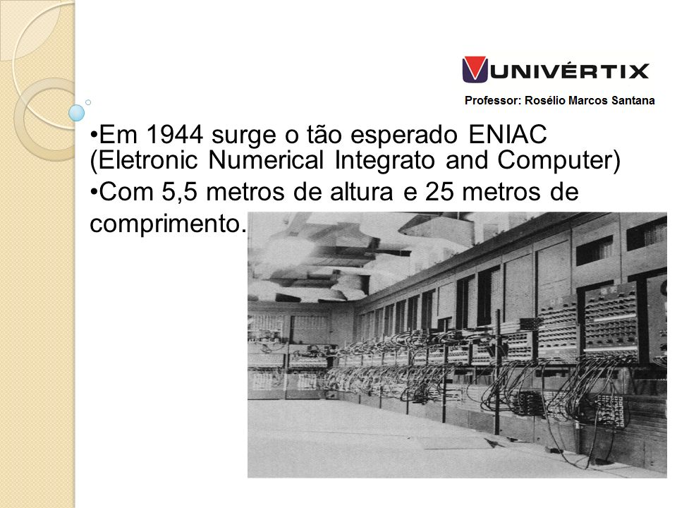 Em 1944 surge o tão esperado ENIAC