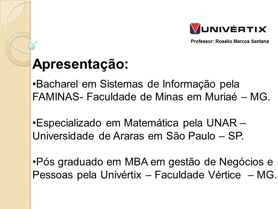 Apresentação: Bacharel em Sistemas de Informação pela FAMINAS- Faculdade de Minas em Muriaé – MG. Especializado em Matemática pela UNAR –