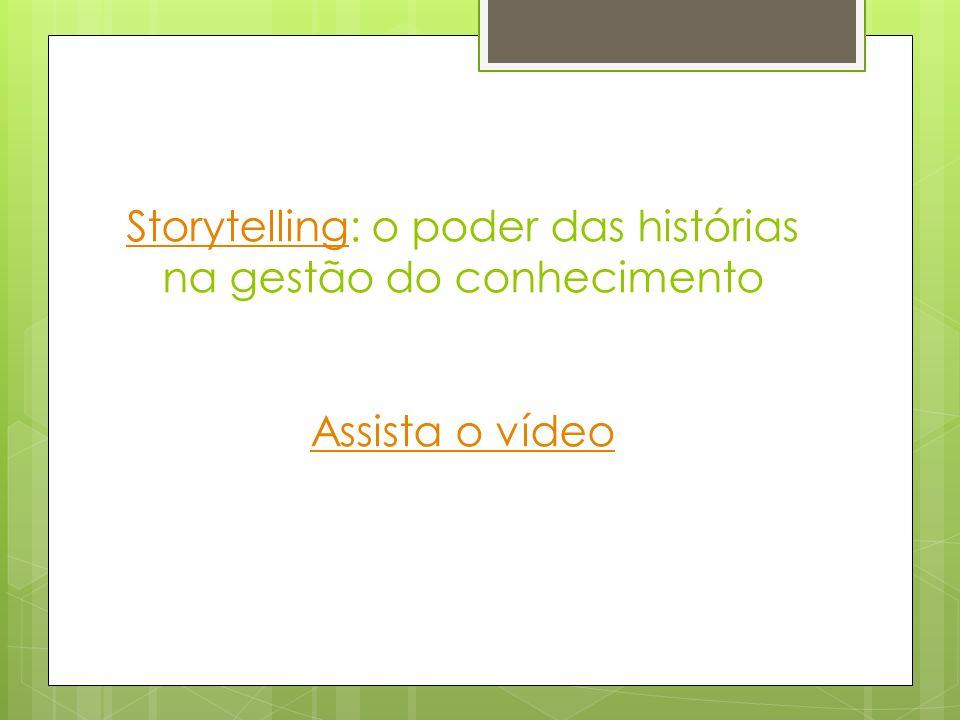 Storytelling: o poder das histórias na gestão do conhecimento Assista o vídeo