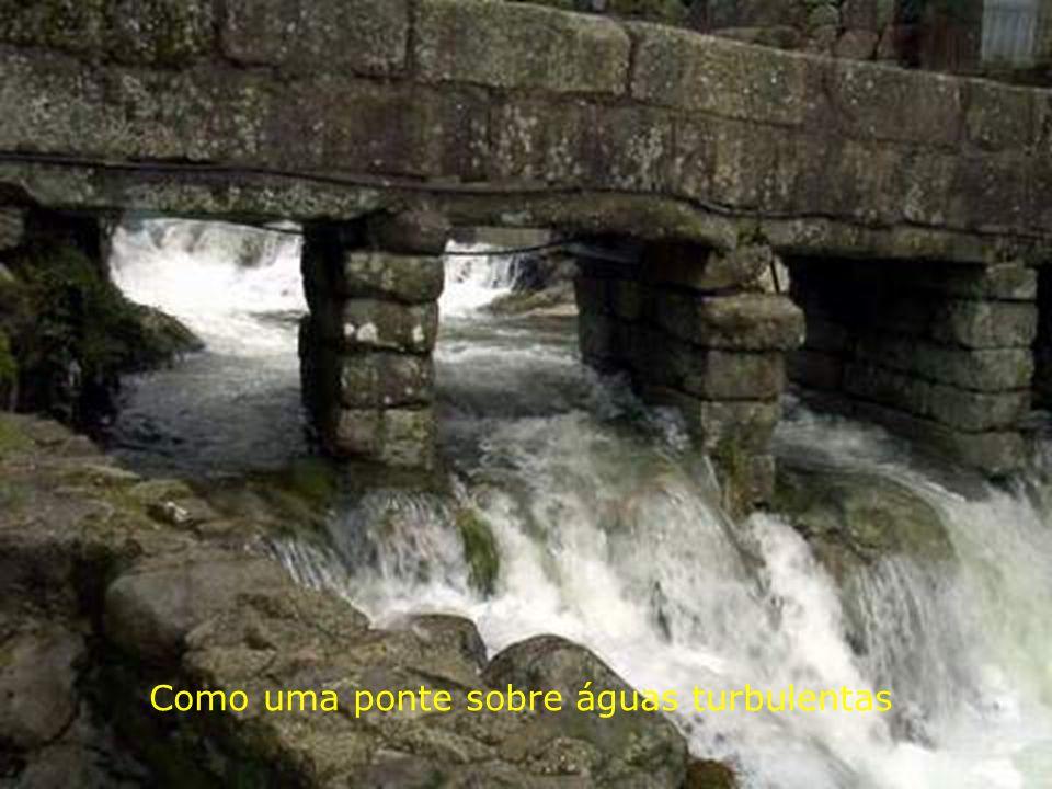 Como uma ponte sobre águas turbulentas