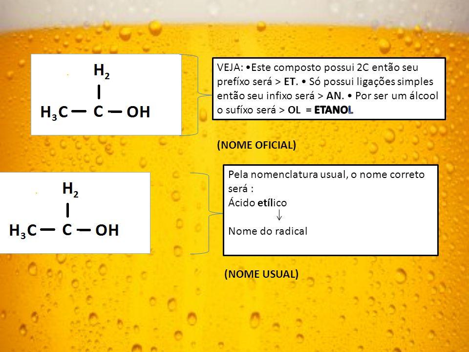 VEJA: •Este composto possui 2C então seu prefíxo será > ET