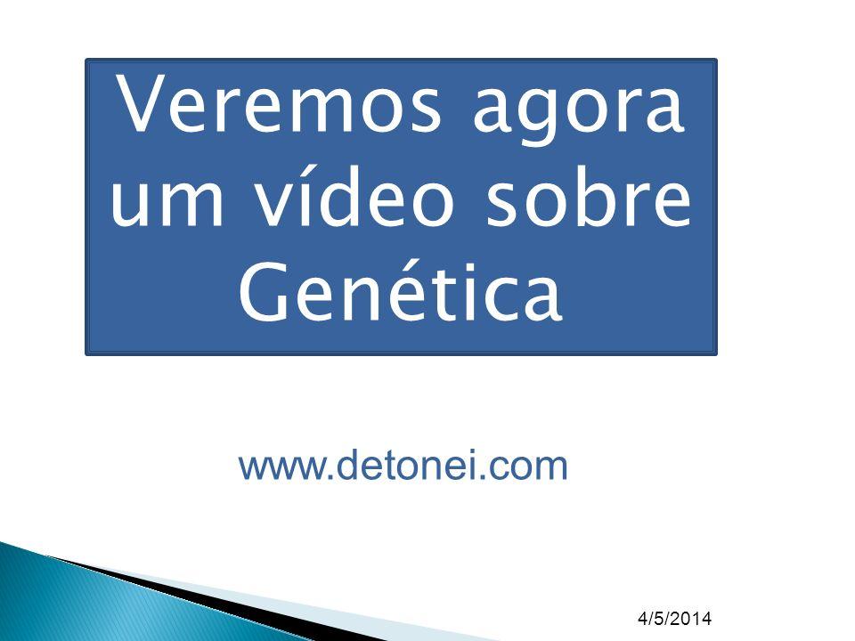 Veremos agora um vídeo sobre Genética
