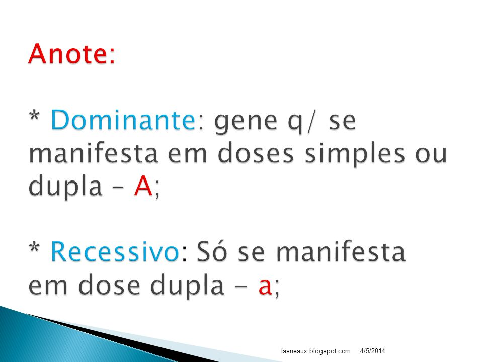 Anote:. Dominante: gene q/ se manifesta em doses simples ou dupla – A;