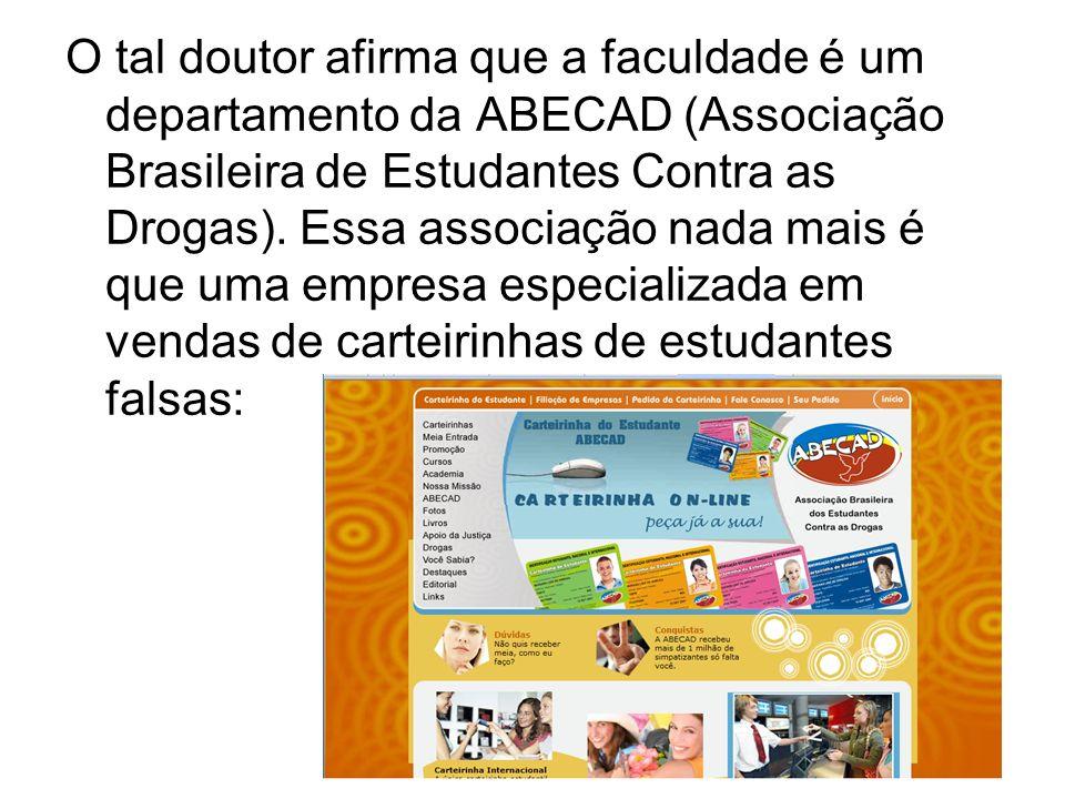 O tal doutor afirma que a faculdade é um departamento da ABECAD (Associação Brasileira de Estudantes Contra as Drogas).