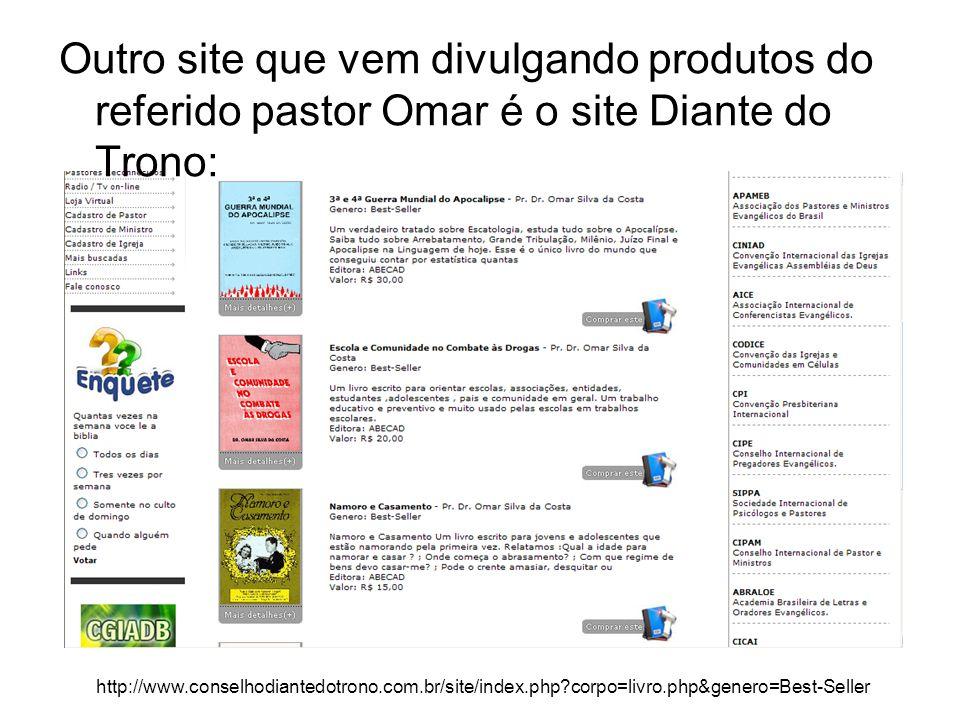 Outro site que vem divulgando produtos do referido pastor Omar é o site Diante do Trono: