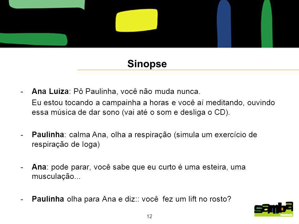Sinopse Ana Luiza: Pô Paulinha, você não muda nunca.