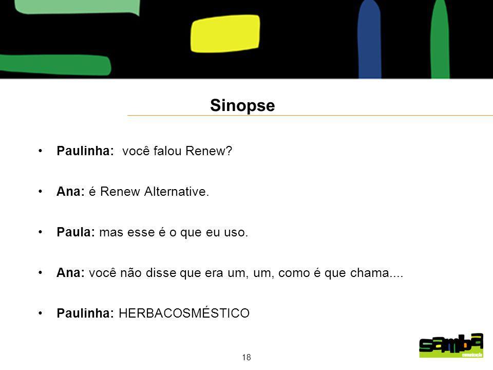 Sinopse Paulinha: você falou Renew Ana: é Renew Alternative.