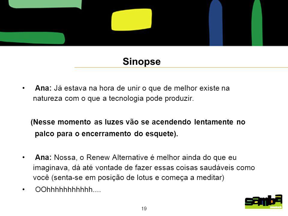 Sinopse Ana: Já estava na hora de unir o que de melhor existe na natureza com o que a tecnologia pode produzir.