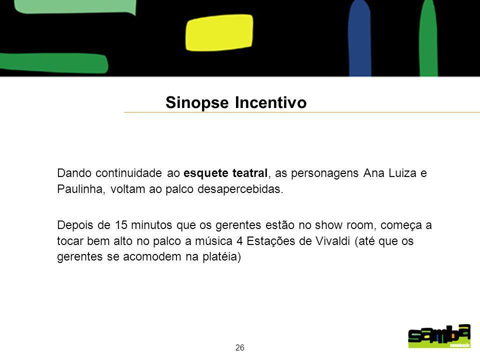 Sinopse Incentivo Dando continuidade ao esquete teatral, as personagens Ana Luiza e Paulinha, voltam ao palco desapercebidas.