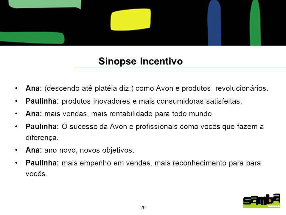 Sinopse Incentivo Ana: (descendo até platéia diz:) como Avon e produtos revolucionários.